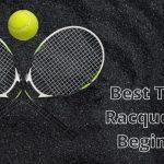 Best Tennis Racquets for Beginners - 10 Starter Tennis Rackets