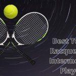 Best Tennis Racquet for Intermediate Players in 2021