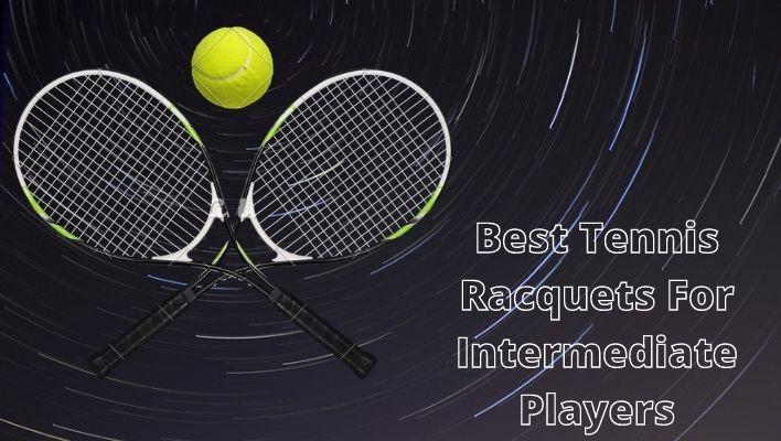 Best Tennis Racquet for Intermediate Players